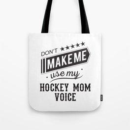 Don't Make Me Use My Hockey Mom Voice Tote Bag