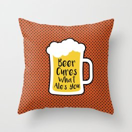 Beer Cures What Ales You Throw Pillow