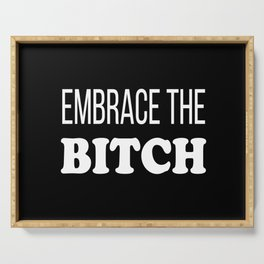 Embrace The Bi*ch - funny profanity black and white Serving Tray