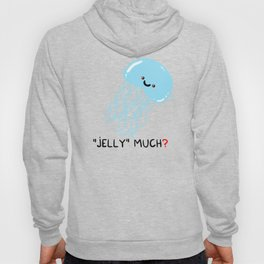 Jelly much? Hoody