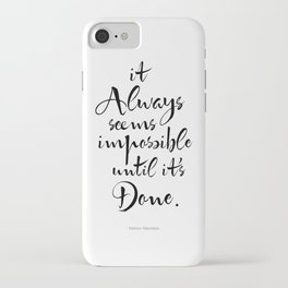 It Always Seems Impossible Until It's Done. Nelson Mandela Quote iPhone Case