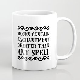 Books Contain Enchantment Greater Than Any Spell Coffee Mug