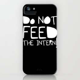 Do not feed the intern iPhone Case