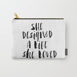 She Designed a Life She Loved  typography poster black-white design home decor bedroom wall art Carry-All Pouch