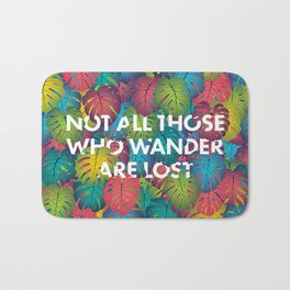 Not all those who wander are lost Bath Mat