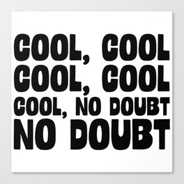 Cool Cool No Doubt Canvas Print