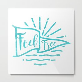 Feel Free Metal Print
