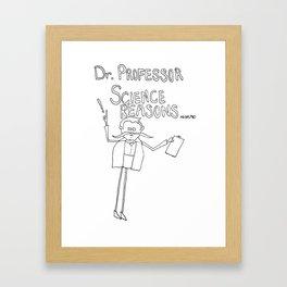 Dr. Professor Science Reasons  Framed Art Print