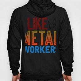 Metal Worker I Like Metal Workers Hoody