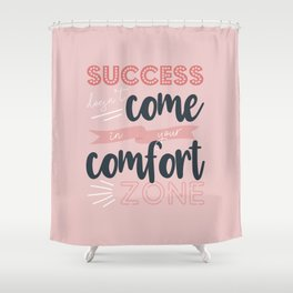 Success Comfort Zone Shower Curtain