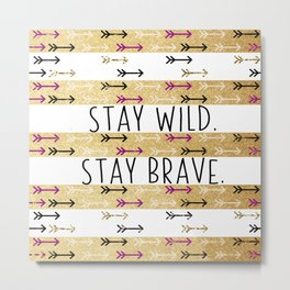 Stay Wild. Stay Brave. Metal Print
