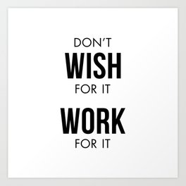 Don't Wish for it Work for it Art Print