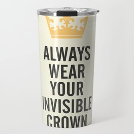 Always wear your invisible crown, motivational quote for strong women, free, wanderlust, inspiration Travel Mug