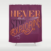 never stop exploring Shower Curtains featuring Never Stop Exploring by jtimm