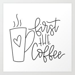 First the Coffee Art Print