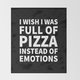 I Wish I Was Full of Pizza Instead of Emotions (Black & White) Throw Blanket