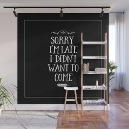 Sorry I'm Late I Didn't Want to Come White on Black Wall Mural