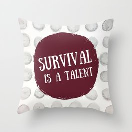Survival is A Talent Throw Pillow