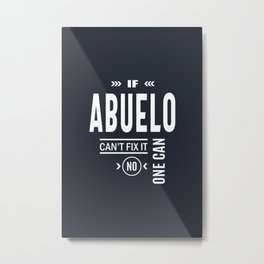 If Abuelo Can't Fix It No One Can Grandpa Gift Metal Print