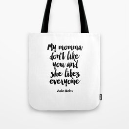 Justin Quote,My Mama Don't Like You And She Likes Everyone,Bieber Song Lyrics,Quote Prints, Tote Bag
