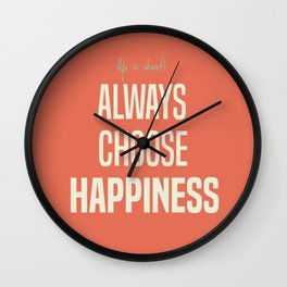 Always choose happiness, positive quote, inspirational, happy life, lettering art Wall Clock