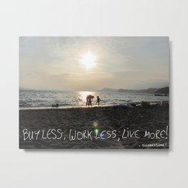 buy less; work less; live more! Metal Print
