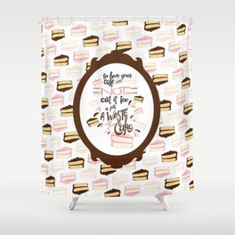 Have your cake Shower Curtain