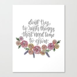 Don't Rush Things That Need To Grow, Watercolor Floral Print Canvas Print