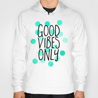 good vibes only Hoodies featuring Good Vibes Only by Elisabeth Fredriksson