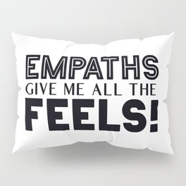 Empaths Give Me All The Feels! Pillow Sham