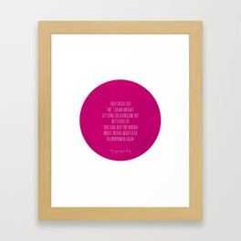 Beautiful, no matter what. Framed Art Print