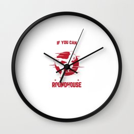 If You Can Read This You are in My Roundhouse Kick Wall Clock