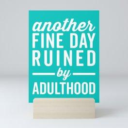 Fine Day Ruined Adulthood Funny Quote Mini Art Print