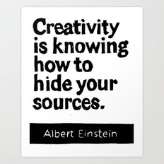 Creativity is knowing how to hide your sources Art Print