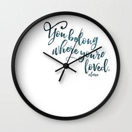 You belong where you're loved. Wall Clock