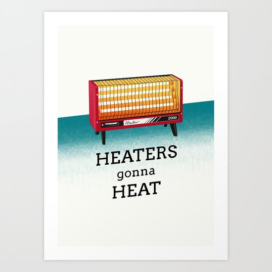 Heaters gonna heat Art Print