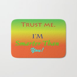 Trust Me, I'm smarter than you! Bath Mat