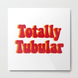Totally Tubular Metal Print