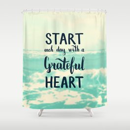 Start each day with a grateful heart Text on sea photo Shower Curtain