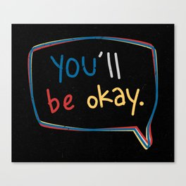You'll Be Okay. Canvas Print
