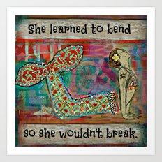 She Learned to Bend So She Wouldn't Break. Art Print