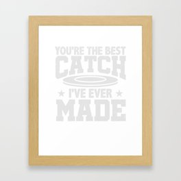 You're The Best Catch I've Ever Made Disc T-Shirt Framed Art Print