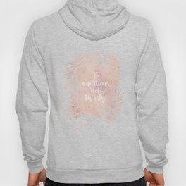 Be ambitious not thirsty inspirational Watercolor Quote Hoody