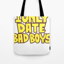 I only date bad boy - Lucy Tote Bag