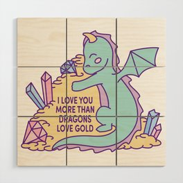 I love you more than dragons love gold Wood Wall Art