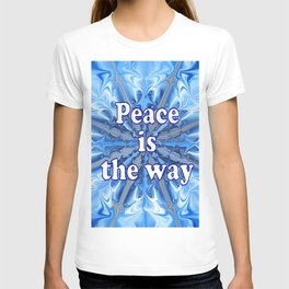 Peace is the way T-shirt