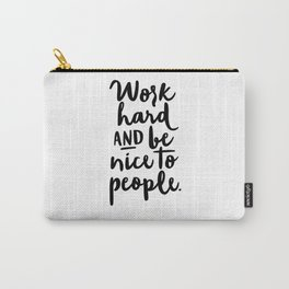 Work Hard and Be Nice To People Carry-All Pouch