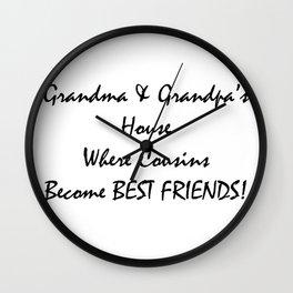 Grandmas and grandpas house where cousins become best friends Wall Clock