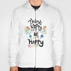 Think Happy Be Happy Hoody