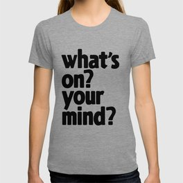 What's On? Your Mind? T-shirt